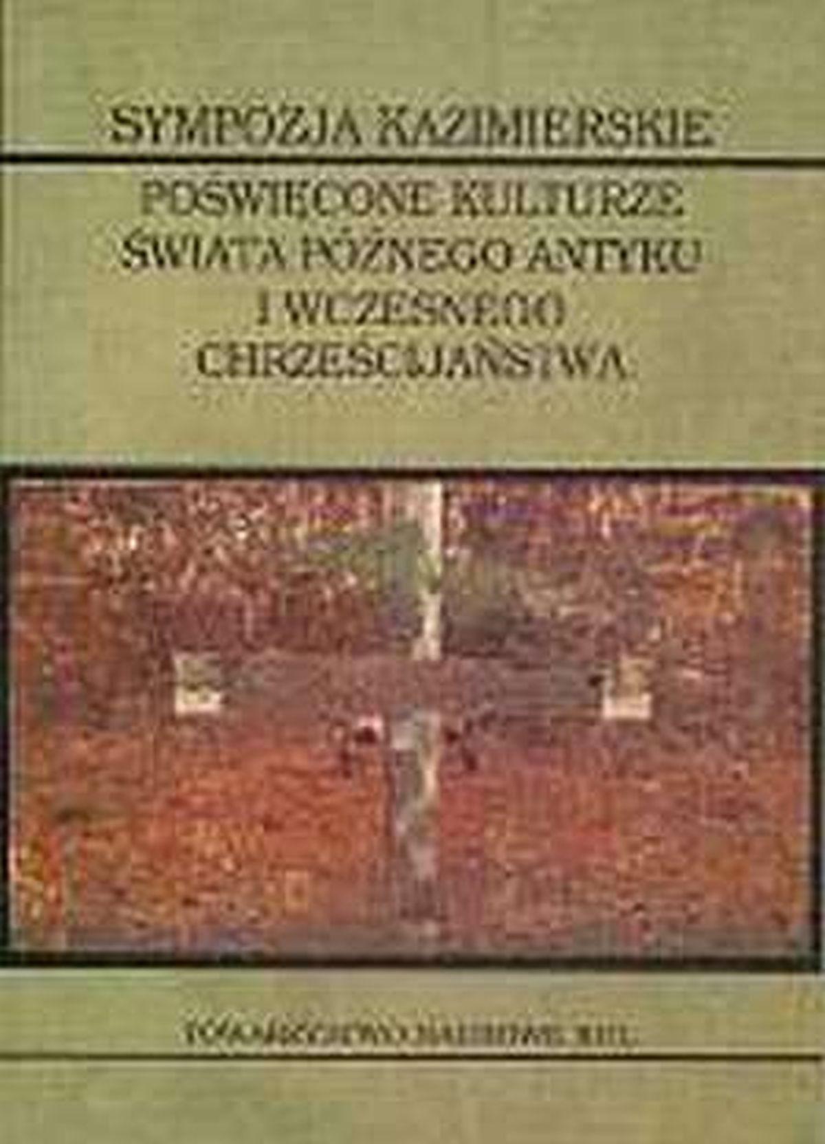 Bożena Iwaszkiewicz-Wronikowska (red.), Sympozja kazimierskie poświęcone kulturze świata późnego antyku i