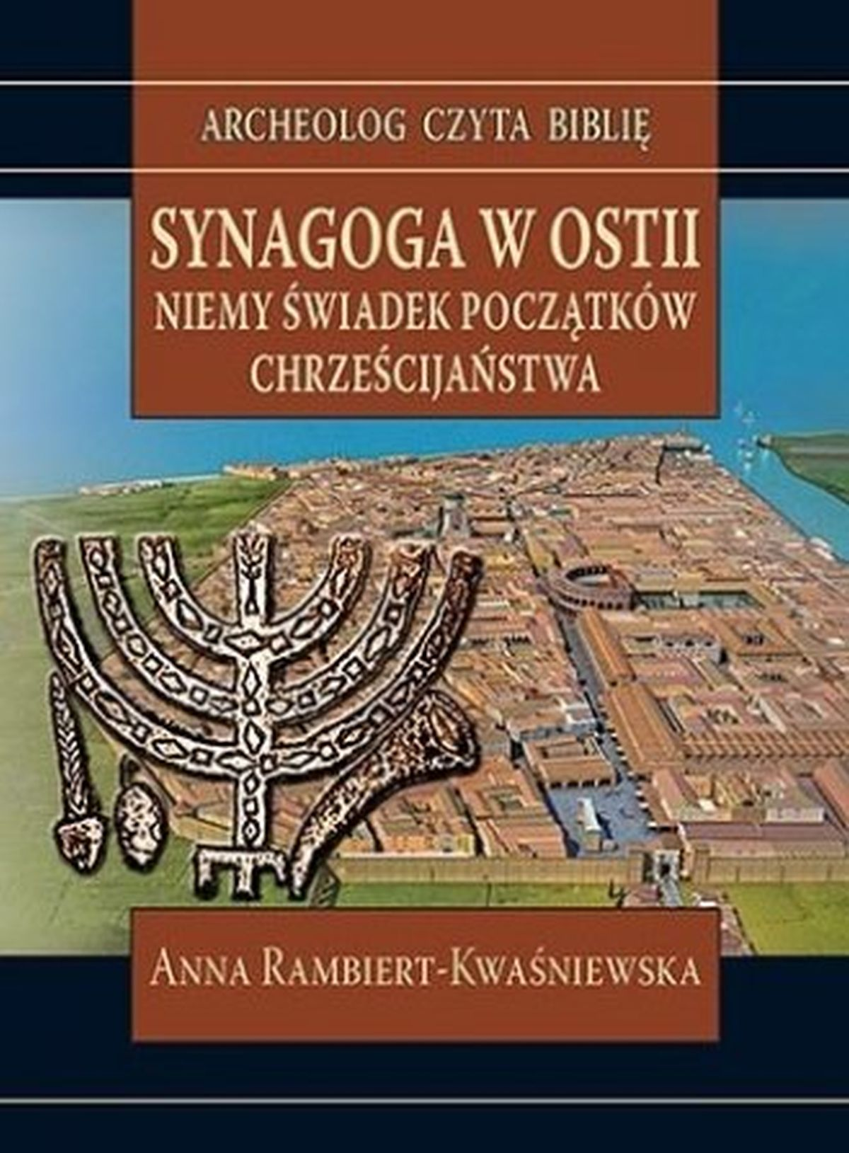 Anna Rambiert-Kwaśniewska, Synagoga w Ostii. Niemy świadek początków chrześcijaństwa