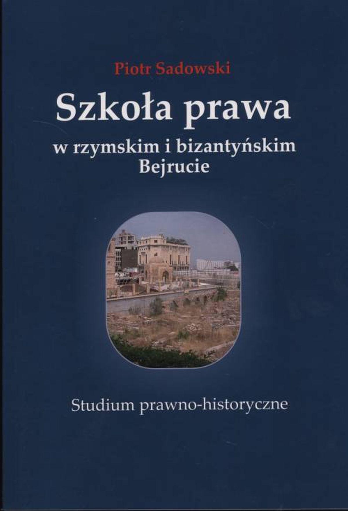 Szkoła prawa w rzymskim i bizantyńskim Bejrucie. Studium prawno-historyczne. Seria: Studia i monografie nr 557