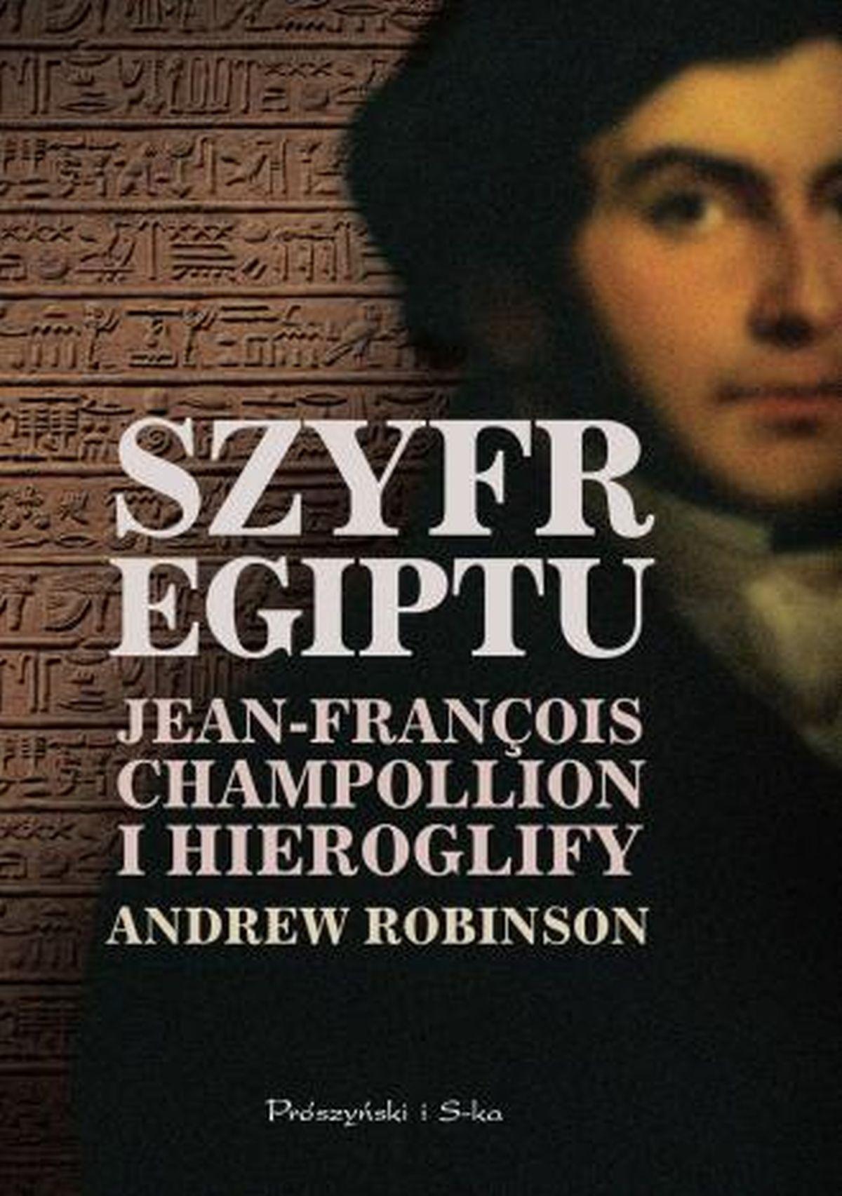 Szyfr Egiptu. Jean-Francois Champollion i hieroglify