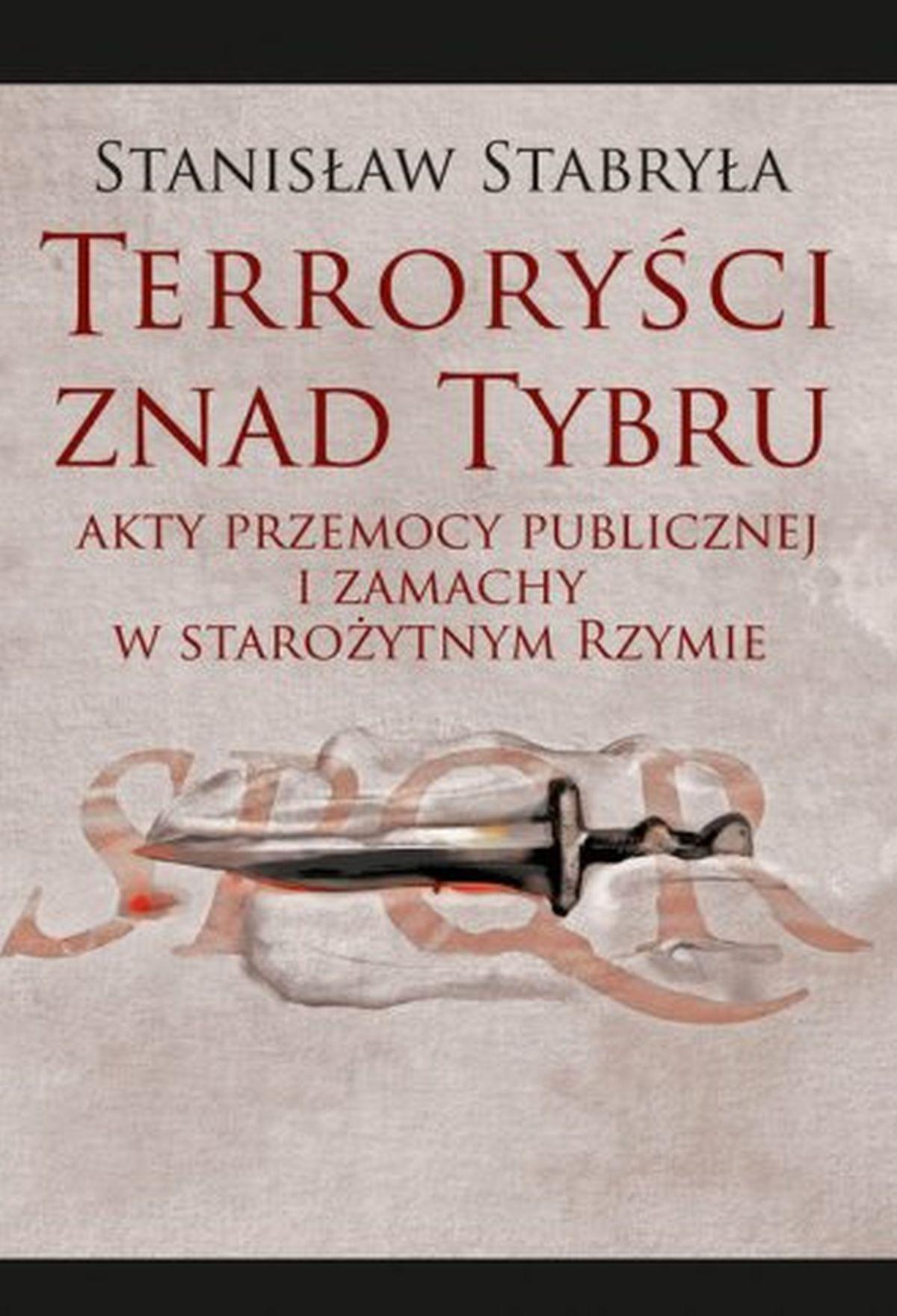 Stanisław Stabryła, Terroryści znad Tybru. Akty przemocy publicznej i zamachy w starożytnym Rzymie
