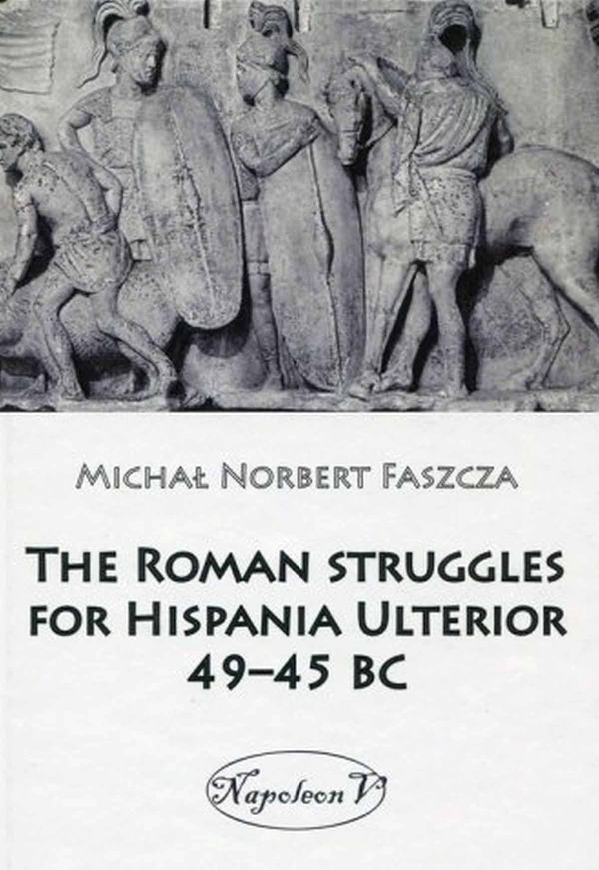 The Roman struggles for Hispania Ulterior 49-45 BC