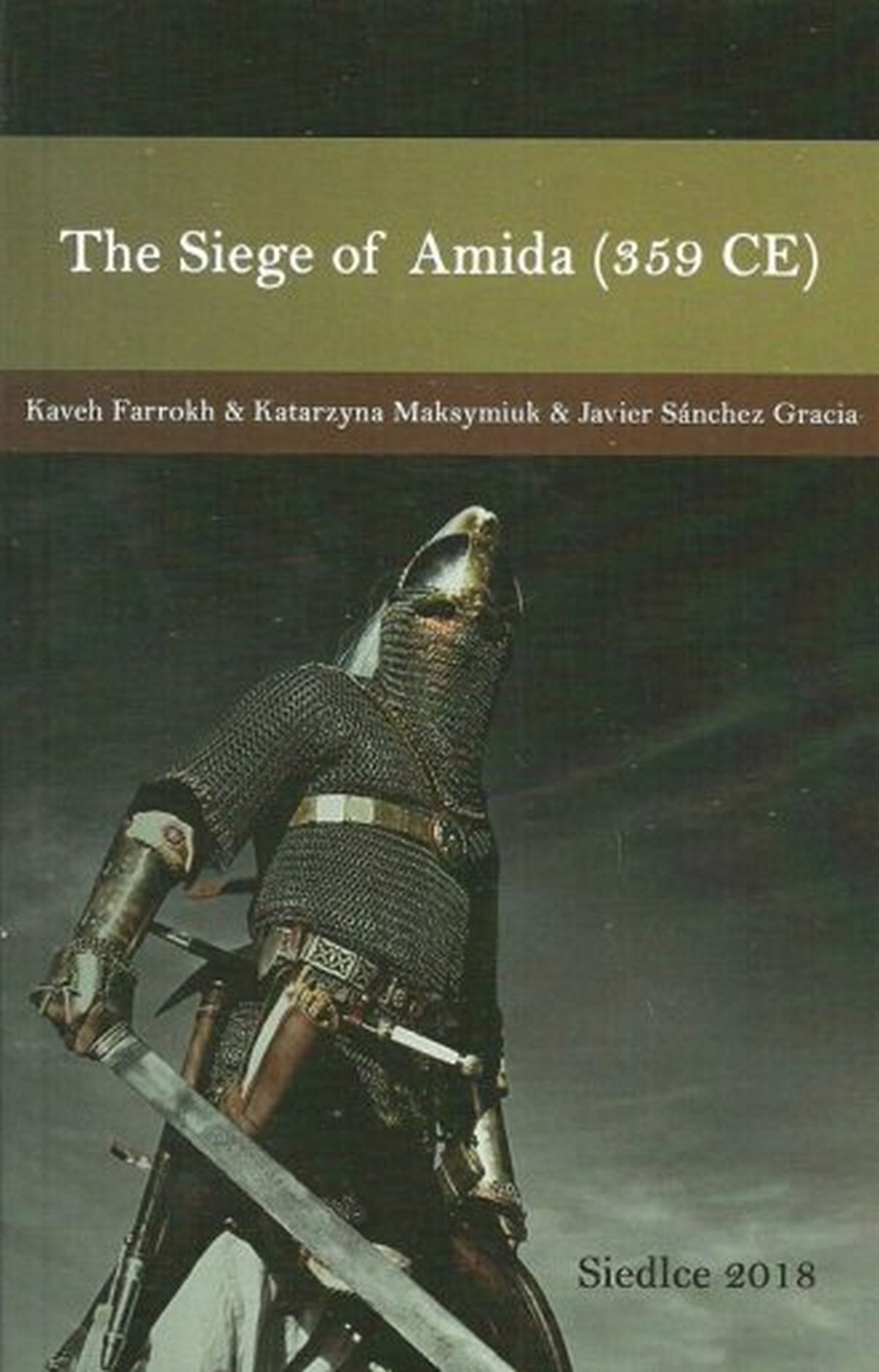 Kaveh Farrokh, Katarzyna Maksymiuk, Javier Sanchez Gracia, The Siege of Amida (359 CE)