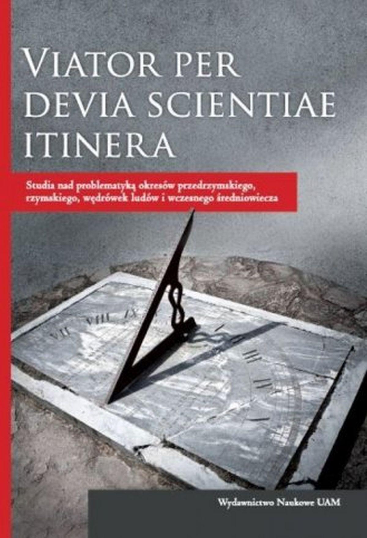 Viator per devia scientiae itinera. Studia nad problematyką okresów przedrzymskiego, rzymskiego, wędrówki ludów i wczesnego średniowiecza