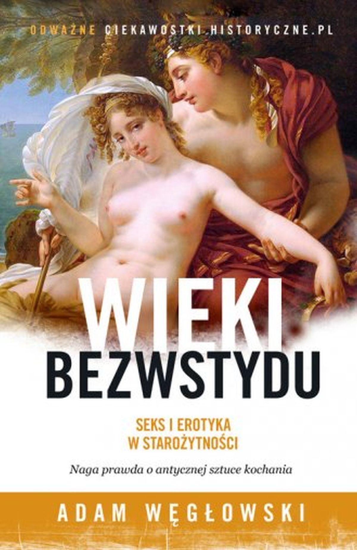 Adam Węgłowski, Wieki bezwstydu. Seks i erotyka w starożytności