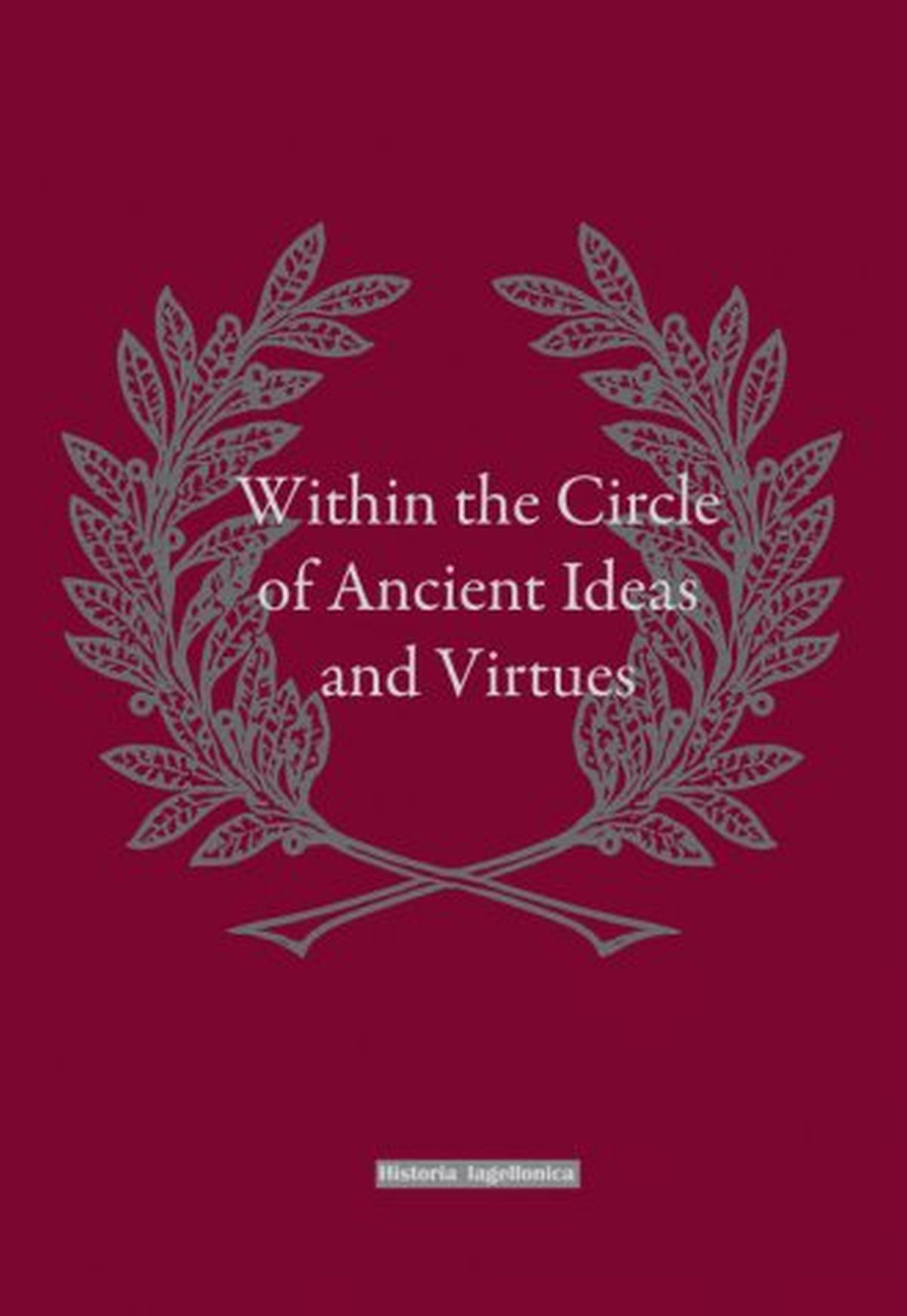 Within the Circle of Ancient Ideas and Virtues. Studies in Honour of Professor Maria Dzielska