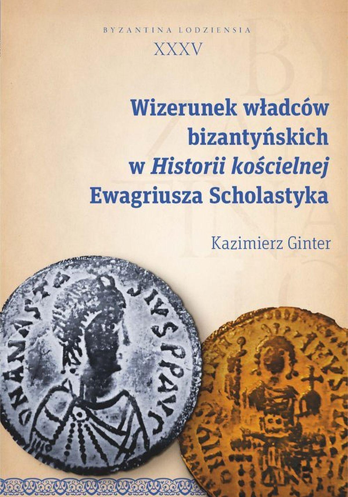 Wizerunek władców bizantyńskich w Historii kościelnej Ewagriusza Scholastyka. Byzantina Lodziensia XXXV