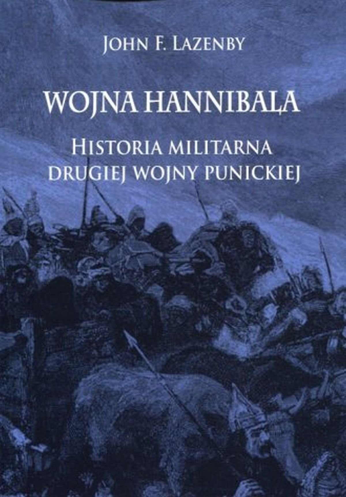 John F. Lazenby, Wojna Hannibala. Historia militarna drugiej wojny punickiej