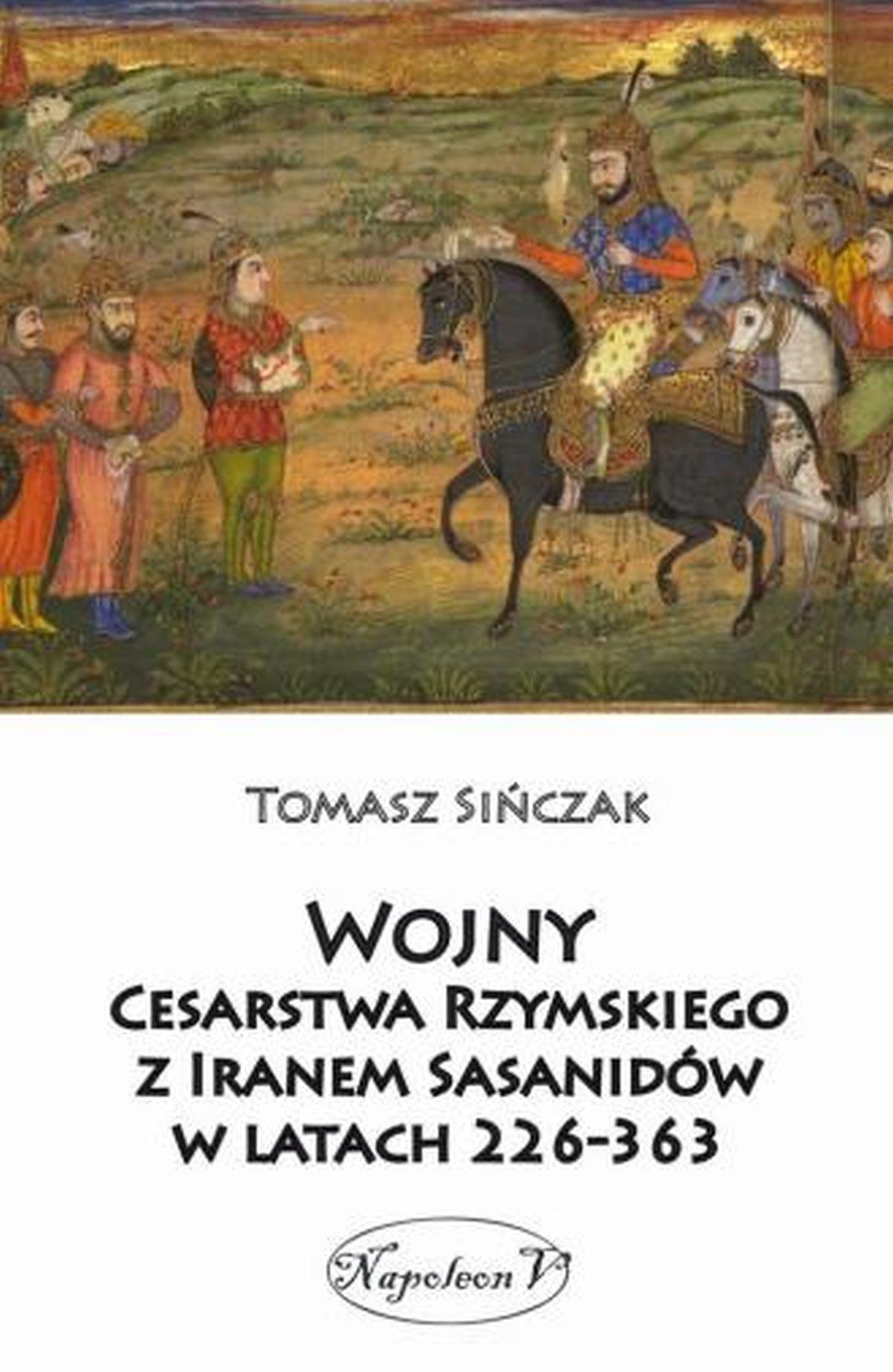 Tomasz Sińczak, Wojny Cesarstwa Rzymskiego z Iranem Sasanidów