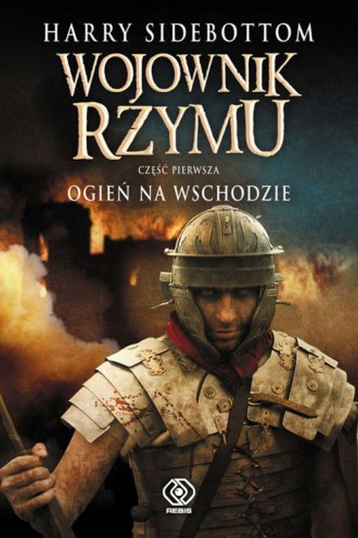 Wojownik Rzymu cz. 1. Ogień na wschodzie
