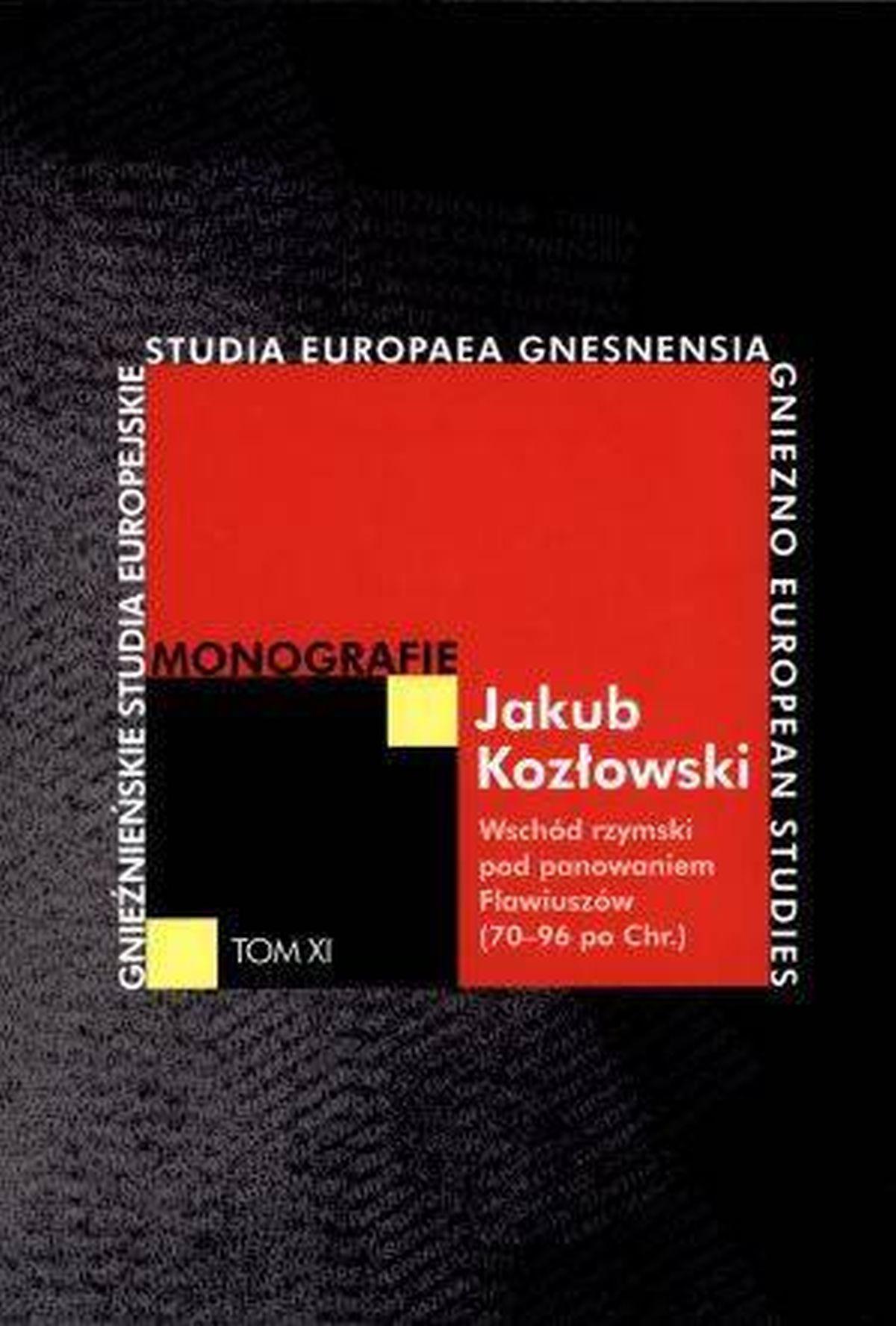 Wschód rzymski pod panowaniem Flawiuszów 70-96 po Chr. Gnieźnieńskie Studia Europejskie. Monografie. Tom XI