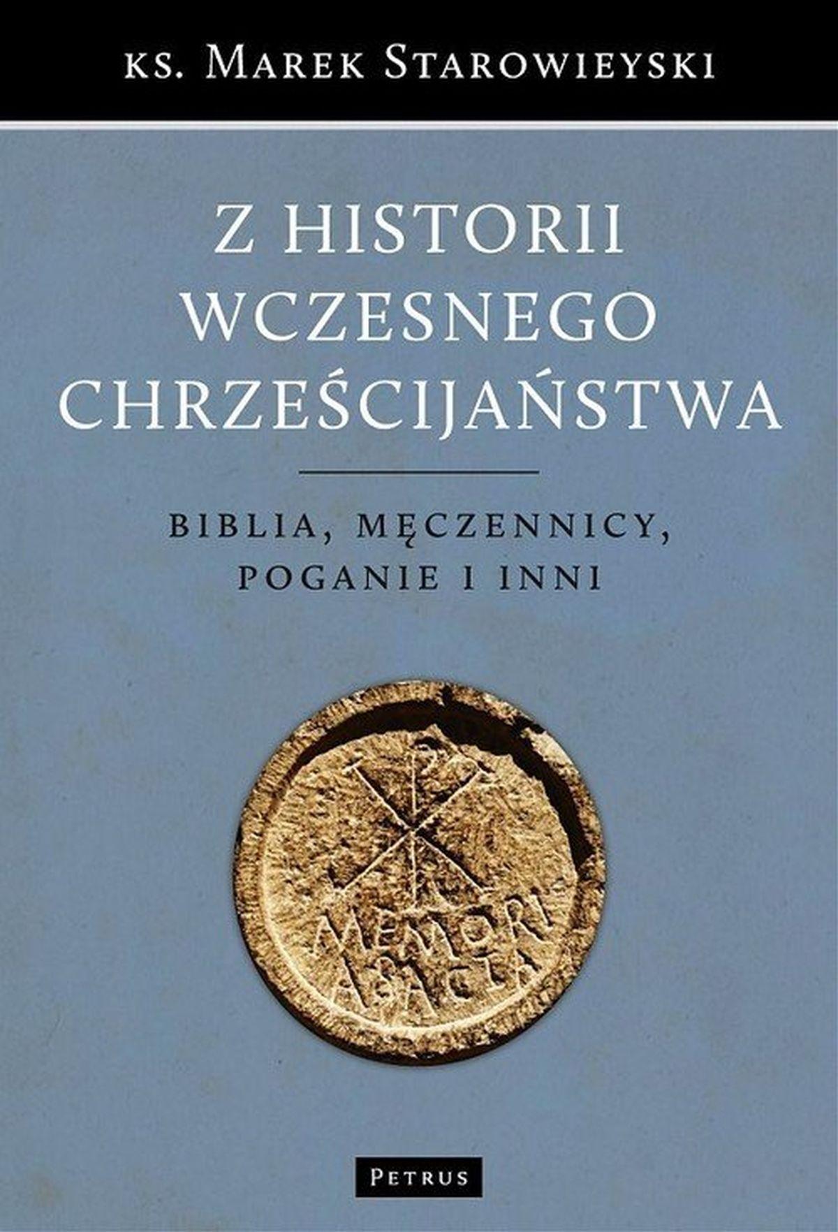 ks. Marek Starowieyski, Z historii wczesnego chrześcijaństwa. Biblia, męczennicy, poganie i inni