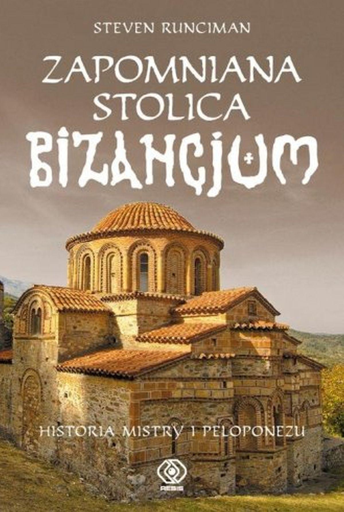 Steven Runciman, Zapomniana stolica Bizancjum. Historia Mistry i Peloponezu
