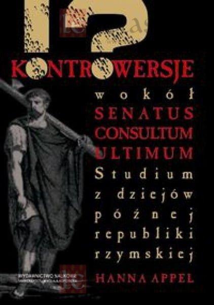 Kontrowersje wokół senatus consultum ultimum. Studium z dziejów późnej republiki rzymskiej