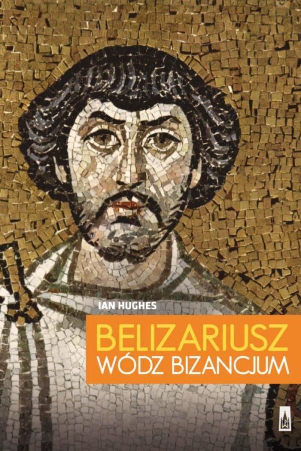 Belizariusz. Wódz Bizancjum