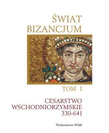 Świat Bizancjum. Tom 1. Cesarstwo Wschodniorzymskie 330-641
