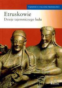 Etruskowie. Dzieje tajemniczego ludu