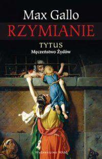 Max Gallo, Rzymianie. Tytus. Męczeństwo Żydów