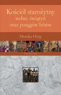 Monika Ożóg, Kościół starożytny wobec świątyń oraz posągów bóstw