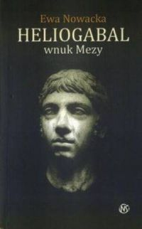 Ewa Nowacka, Heliogabal - wnuk Mezy