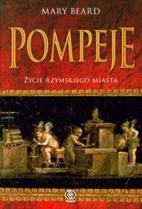 Mary Beard, Pompeje. Życie rzymskiego miasta