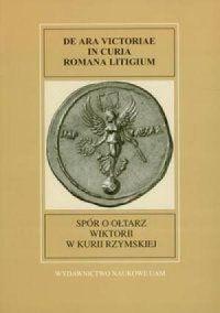 Polikarp Nowak OFM (tłum.), Spór o ołtarz Wiktorii w Kurii Rzymskiej. Fontes Historiae Antiquae VI