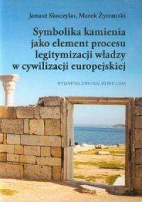 Janusz Skoczylas, Marek Żyromski, Symbolika kamienia jako element procesu legitymizacji władzy w cywilizacji europejskiej