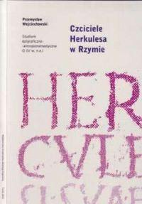 Przemysław Wojciechowski, Czciciele Herkulesa w Rzymie. Studium epigraficzno-antropomastyczne (I-IV wiek n.e.)