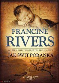 Francine Rivers, Znamię lwa. Tom 3. Jak świt poranka