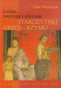 Lidia Winniczuk, Ludzie, zwyczaje i obyczaje Starożytnej Grecji i Rzymu