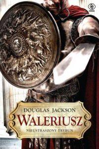 Douglas Jackson, Waleriusz. Nieustraszony trybun