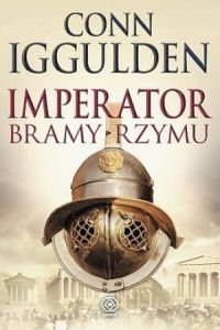 Conn Iggulden, Imperator. Bramy Rzymu