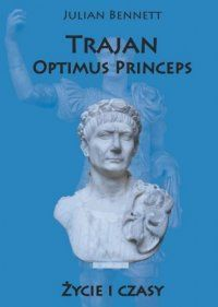 Julian Bennett, Trajan Optimus Princeps. Życie i czasy