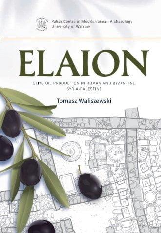 Tomasz Waliszewski, Elaion. Olive oil production in Roman and Byzantine Syria-Palestine. PAM Monograph Series 6