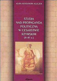 Agata A. Kluczek, Studia nad propagandą polityczną w Cesarstwie Rzymskim (II-III w.)