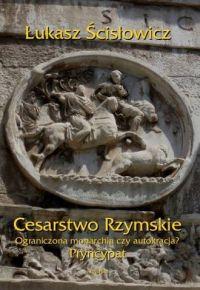 Łukasz Ścisłowicz, Cesarstwo Rzymskie. Ograniczona monarchia czy autokracja? Pryncypat