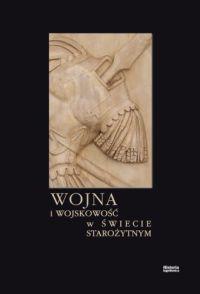 Wojna i wojskowość w świecie starożytnym. Studia pod redakcją Sławomira Sprawskiego