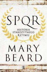 Mary Beard, SPQR. Historia starożytnego Rzymu