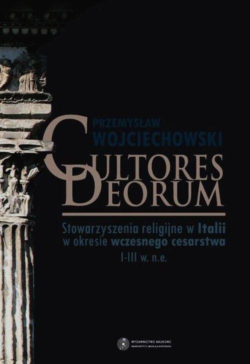 Cultores Deorum. Stowarzyszenia religijne w Italii w okresie wczesnego cesarstwa I-III w. n.e.