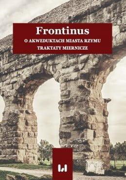 Frontinus, O akweduktach miasta Rzymu. Traktaty miernicze