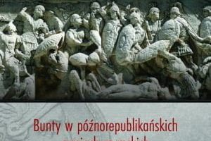 Bunty w późnorepublikańskich armiach rzymskich (88-30 przed Chr.), Michał Norbert Faszcza
