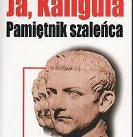 Piotr Jędrosz, Ja, Kaligula. Pamiętnik szaleńca