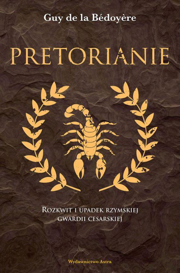 Pretorianie. Rozkwit i upadek rzymskiej gwardii cesarskiej, autorstwa Guya de Bédoyère'a