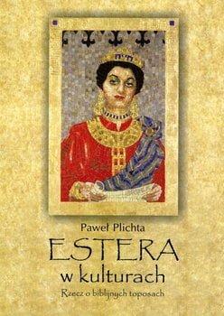 Paweł Plichta, Estera w kulturach. Rzecz o biblijnych toposach