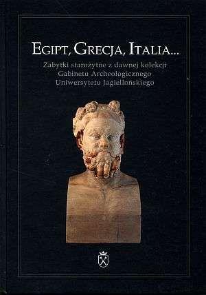 Egipt, Grecja, Italia... Zabytki starożytne z kolekcji IA UJ, pod redakcją Joachima Śliwy
