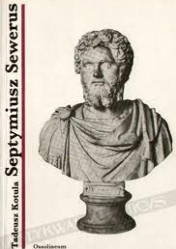 Septymiusz Sewerus, cesarz z Lepcis Magna - Tadeusz Kotula