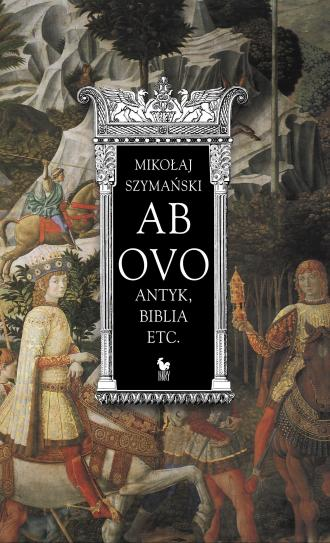 Ab ovo. Antyk, Biblia etc., autorstwa Mikołaja Szymańskiego