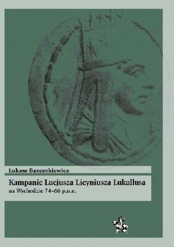 Łukasz Bazenkiewicz, Kampanie Lucjusza Licyniusza Lukullusa na Wschodzie, 74-66 p.n.e.