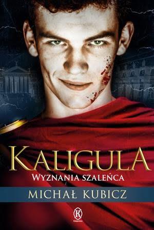 Michał Kubicz, Kaligula. Wyznania szaleńca