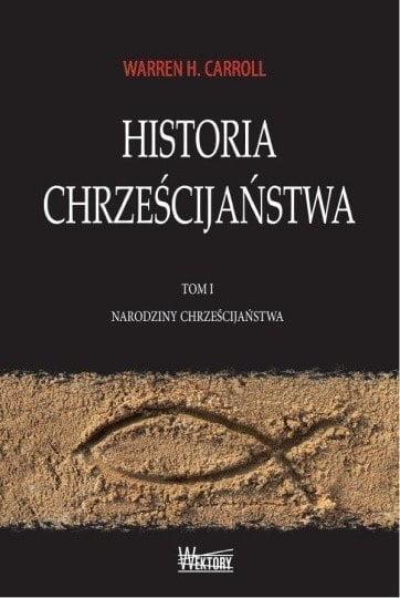 Warren H. Carroll, Historia Chrześcijaństwa. Tom I. Narodziny Chrześcijaństwa